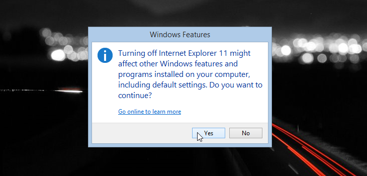 Turning off Internet Explorer might affect other Windows features and programs installed on your computer, including default settings